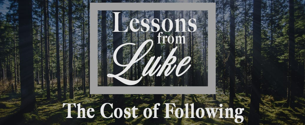Lessons From Luke: The Cost of Following
