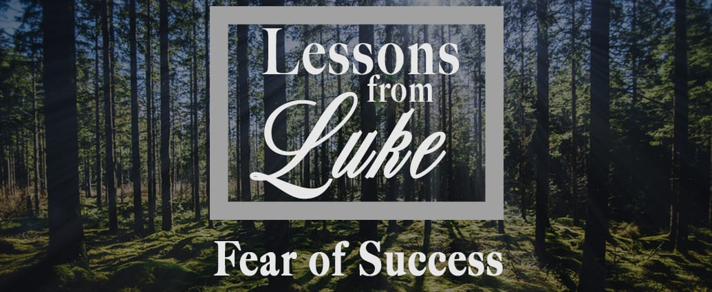 Lessons From Luke: Fear of Success