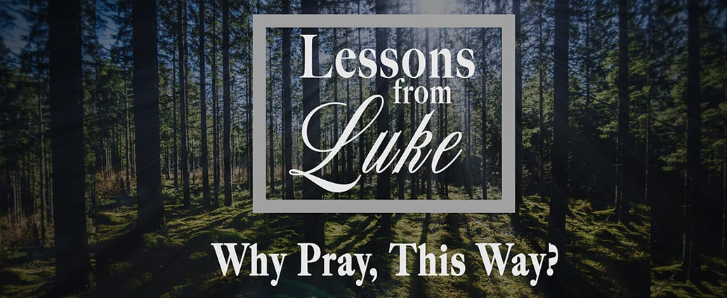 Lessons From Luke: Why Pray, This Way?